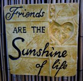Hand Painted - Plaque Friends Are The Sunshine Of Life