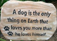 Hand Painted - Plaque A Dog Is The Only Thing On Earth That Loves You More Than He Loves Himself