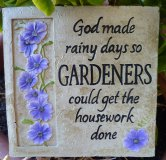 Hand Painted - Plaque God Made Rainy Days So Gardeners Could Get The House Work Done