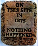 Plaque - On This Site In 1875 Nothing Happened