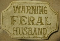 Plaque - Warning Feral Husband