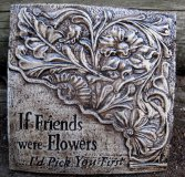 Plaque - If Friends Were Flowers Id Pick You